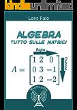 Matrici: Teoria & Esercizi Svolti  (Algebra Vol. 10)