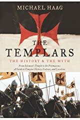 The Templars: The History and the Myth: From Solomon's Temple to the Freemasons Kindle Edition