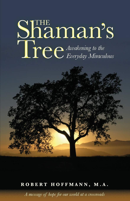 The Shaman's Tree: Awakening to the Everyday Miraculous pdf