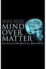 Mind Over Matter: The Necessity of Metaphysics in a Material World Kindle Edition