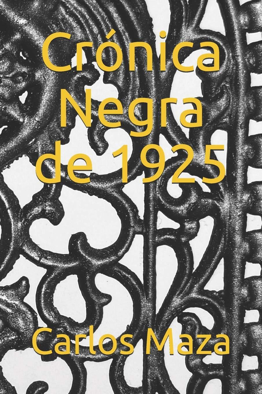 Crónica Negra de 1925: Amazon.es: Maza, Carlos, Díaz Alonso, José Luis: Libros