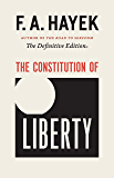 The Constitution of Liberty: The Definitive Edition (The Collected Works of F. A. Hayek Book 1)