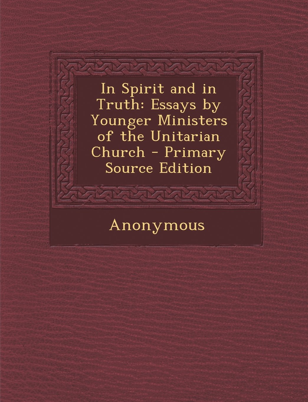 Download In Spirit and in Truth: Essays by Younger Ministers of the Unitarian Church - Primary Source Edition pdf