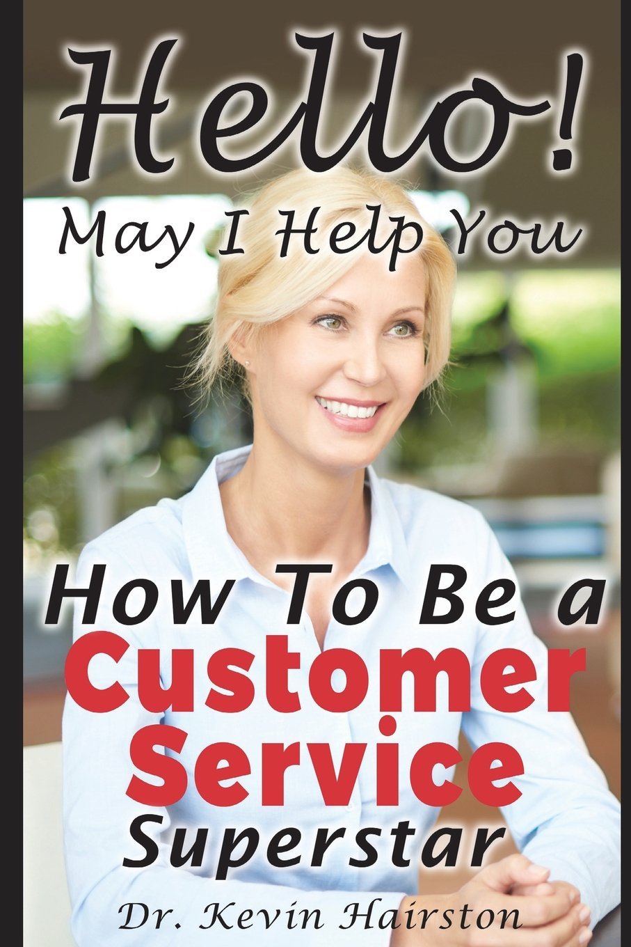 Read Online Hello, May I Help You?: How to Become a Customer Service Superstar pdf