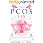 The PCOS Fix: The Complete Guide to Get Rid of Polycystic Ovary Syndrome Naturally, Balance Your Hormones, and Boost Your Fertility (English Edition)