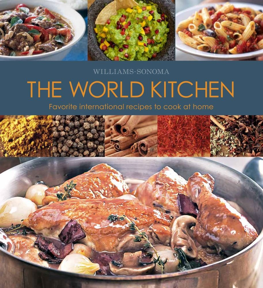 The World Kitchen Williams Sonoma Rodgers Rick 9781616280284 Amazon Com Books