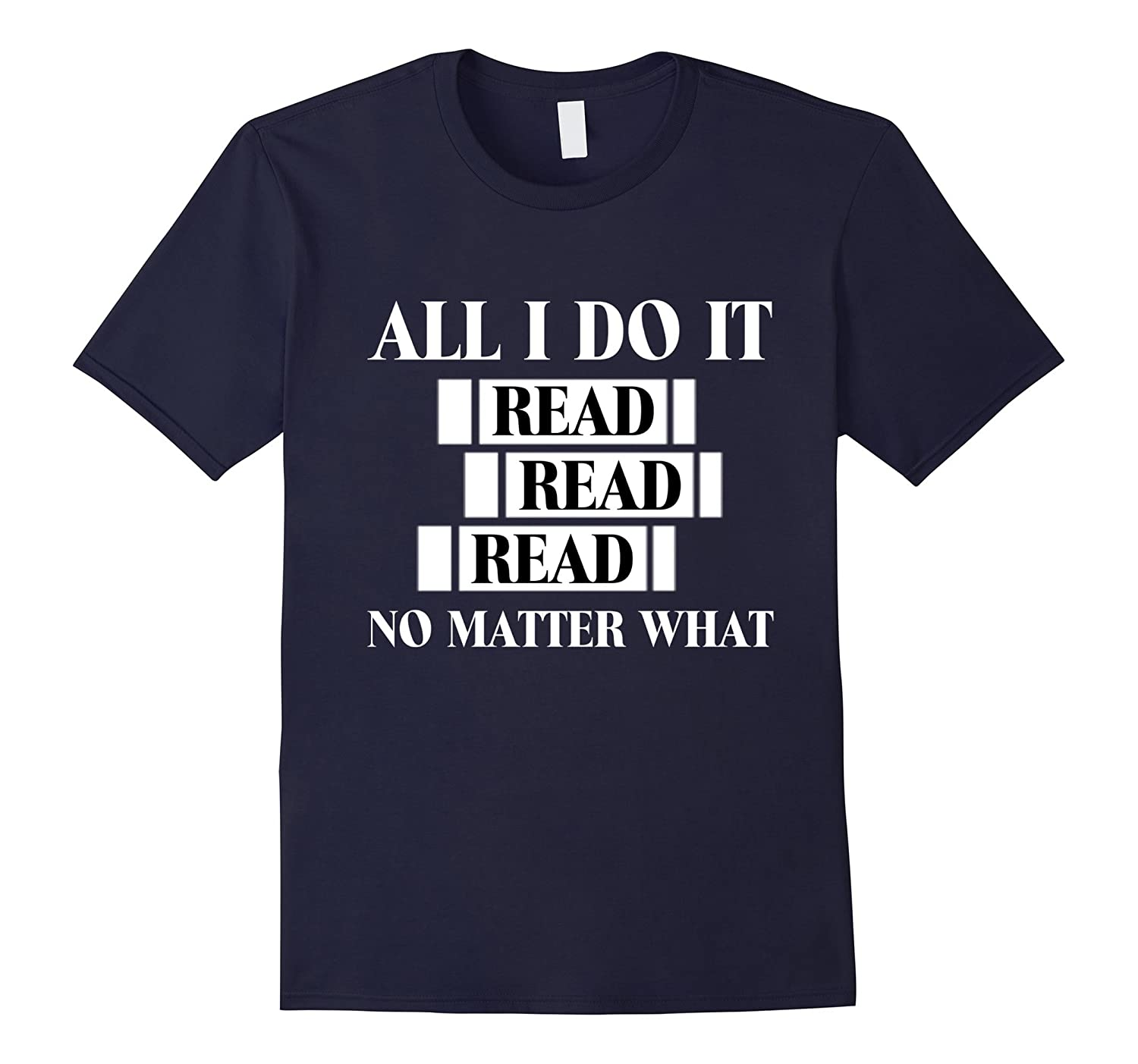 All I Do Is Read Read Read No Matter What t shirt-CL