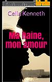 Ma haine, mon amour (Celia&Tom t. 1)