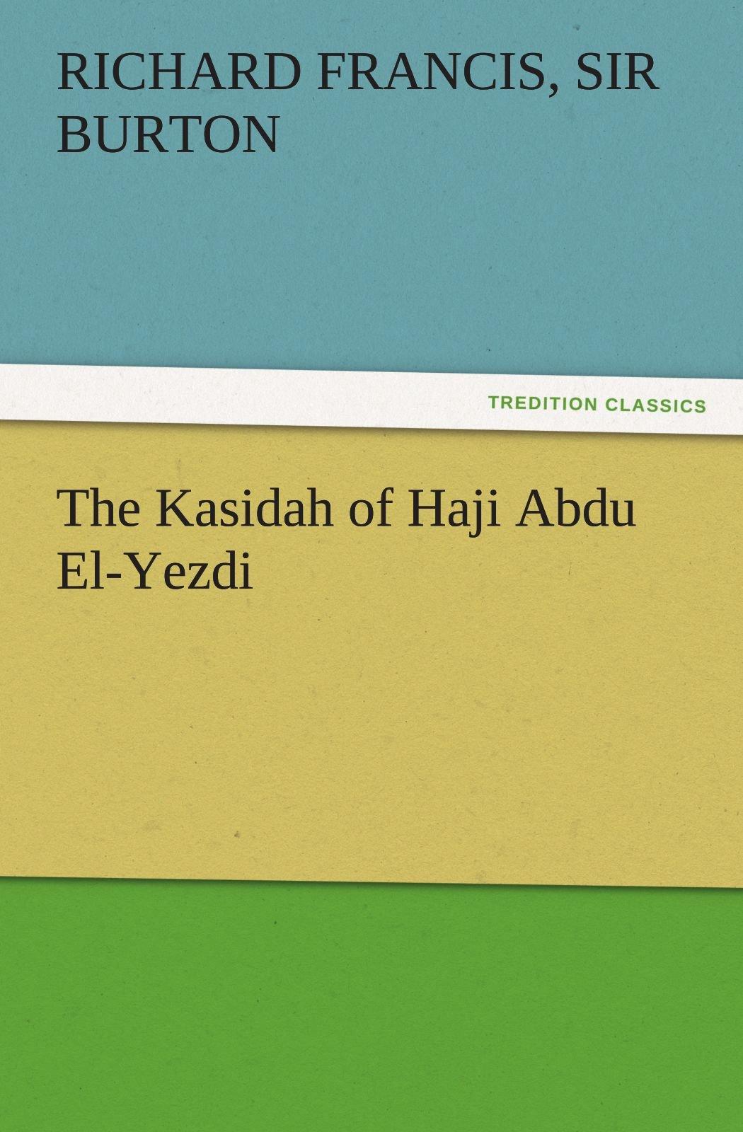 The Kasidah of Haji Abdu El-Yezdi (TREDITION CLASSICS) PDF