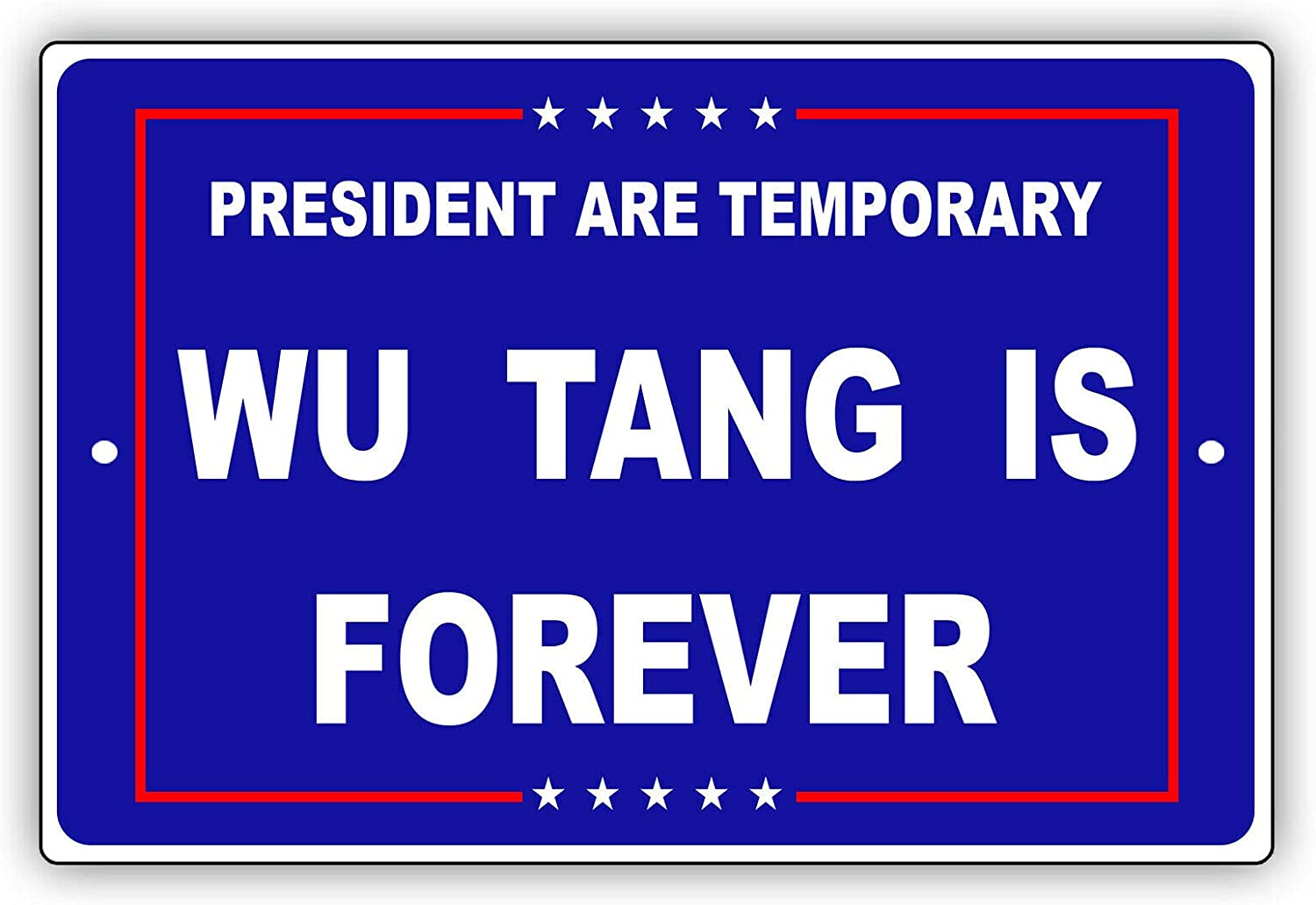 "President are Temporary Wu Tang is Forever Unique Novelty Aluminum Metal Sign 12""x18"""