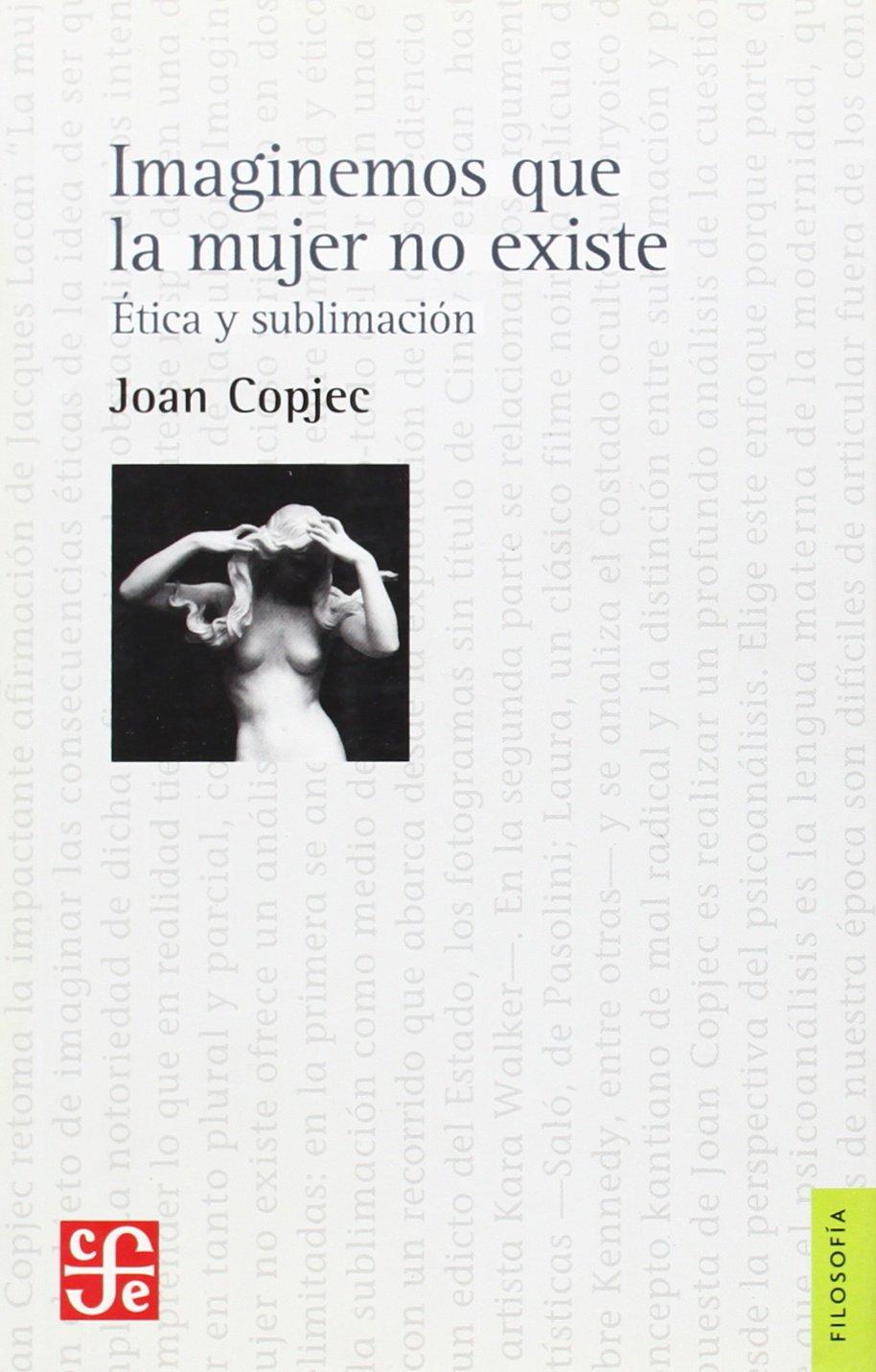Imaginemos que la mujer no existe. Ética y sublimación (Spanish Edition): Copjec Joan: 9789505576722: Amazon.com: Books