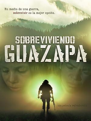 la pelicula sobreviviendo en guazapa