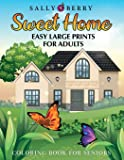 Coloring Book for Seniors: Easy and Simple Large Print Designs for Adults and Beginners. Sweet Home Theme with Flowers…