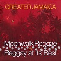 Greater Jamaica: Moonwalk Reggae & Reggay At It's best