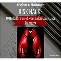 Risk Hacks :18 Hacks for Burned-Out Risk and Compliance Managers (English Edition)