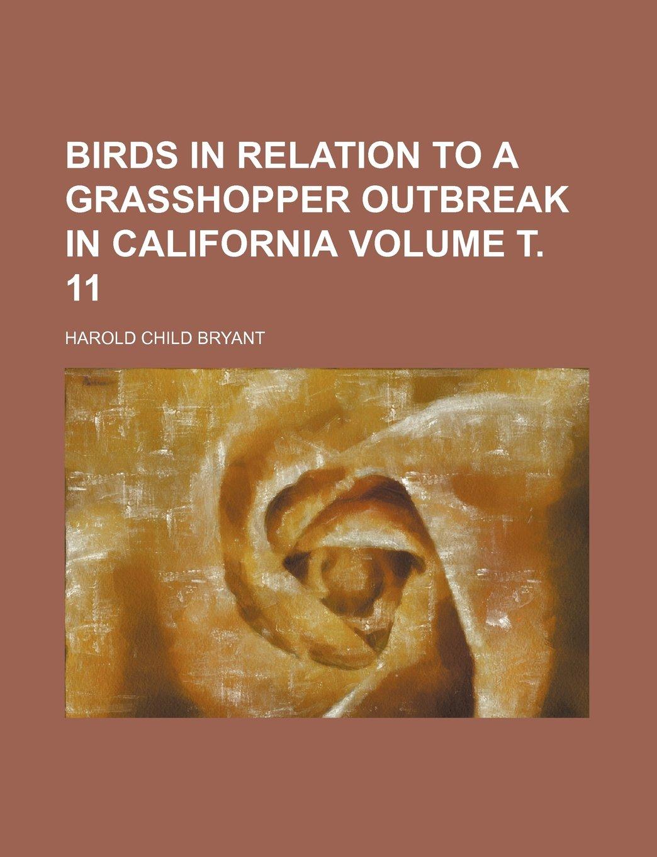 Read Online Birds in relation to a grasshopper outbreak in California Volume т. 11 ebook
