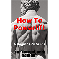 How to Powerlift: Learn The Squat, Bench, And Deadlift (Strength Fundamentals Book 1) (English Edition)