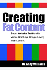 Creating Fat Content: Write better web content.  Boost Website Traffic with Visitor-Grabbing, Google-Loving Web Content Kindle Edition