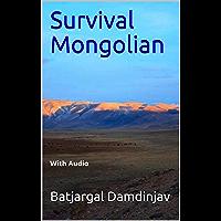 Survival Mongolian (with Audio) (Mongolian language Book 1) (English Edition)