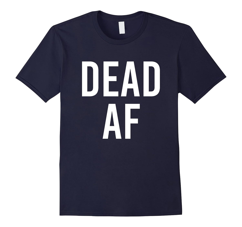Dead AF T-Shirt-Vaci
