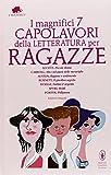 I magnifici 7 capolavori della letteratura per ragazze: Piccole donne-Alice nel paese delle meraviglie-Ragione e sentimento-Il giardino segreto...Ediz. integrale