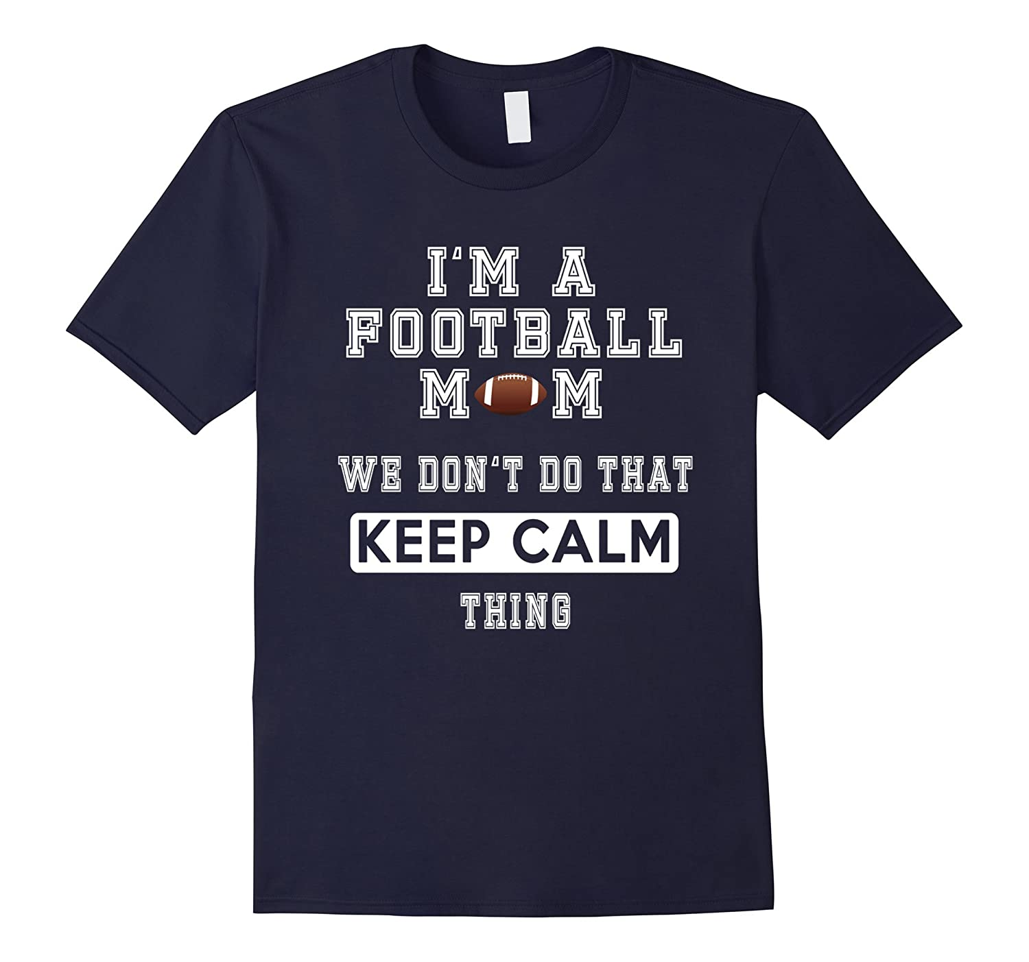 I'm a Football Mom We Don't Do That Keep Calm thing Tshirt-BN