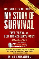 My Story of Survival: Five years on ten ingredients only, ultimate low reactive diet Paperback