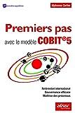 Premiers pas avec le modèle COBIT®5: Référentiel International - Gouvernance efficace - Maîtrise des Processus