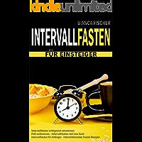 INTERVALLFASTEN für Einsteiger – Intervallfasten endlich erfolgreich abnehmen - Fett verbrennen – Intervallfasten mit Low Carb - Intervallfasten für Anfänger - intermittierendes Fasten Rezepte