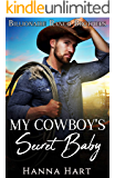 My Cowboy's Secret Baby: A Sweet Clean Cowboy Billionaire Romance (Billionaire Ranch Brothers Book 6)