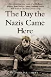 The Day the Nazis Came: The Astonishing True Story of a Childhood Journey from Nazi-Occupied Guernsey to the Dark Heart of a German Prison Camp