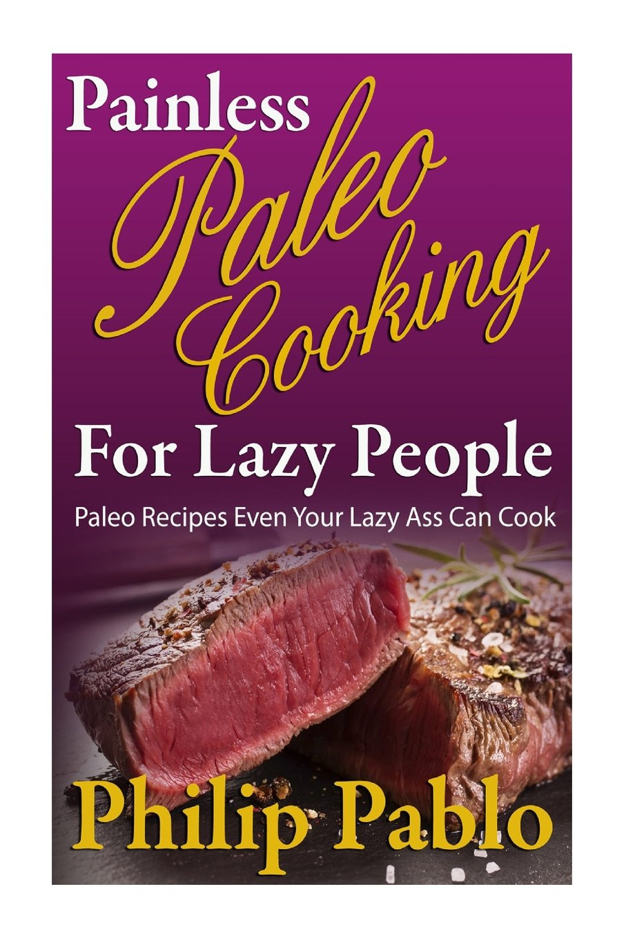 Painless Paleo Cooking  For Lazy People: Paleo Recipes Even Your Lazy Ass Can Co pdf epub