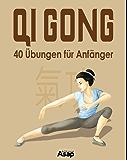 Qi Gong: 40 Übungen für Anfänger