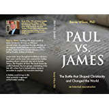 PAUL VS. JAMES: The Battle That Shaped Christianity and Changed The World