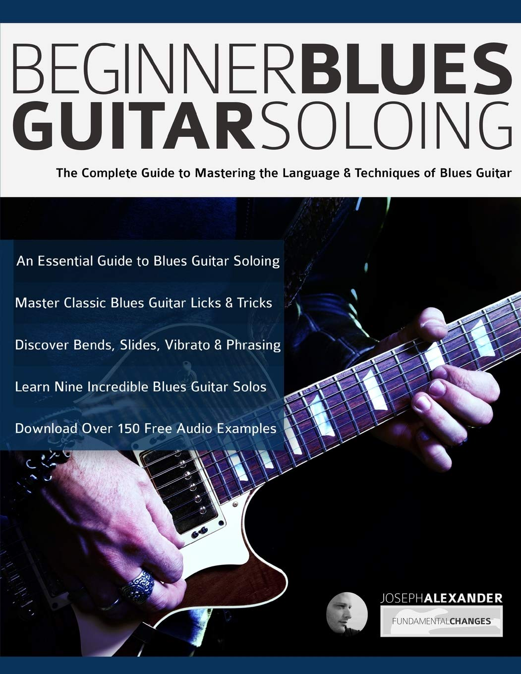 Beginner Blues Guitar Soloing: The Complete Guide to Mastering the ...