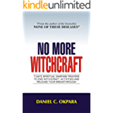 No More Witchcraft: 7 Days Spiritual Warfare Prayers to End Witchcraft Activities And Release Your Breakthrough
