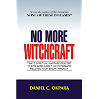 No More Witchcraft: 7 Days Spiritual Warfare Prayers to End Witchcraft Activities And Release Your Breakthrough (English…