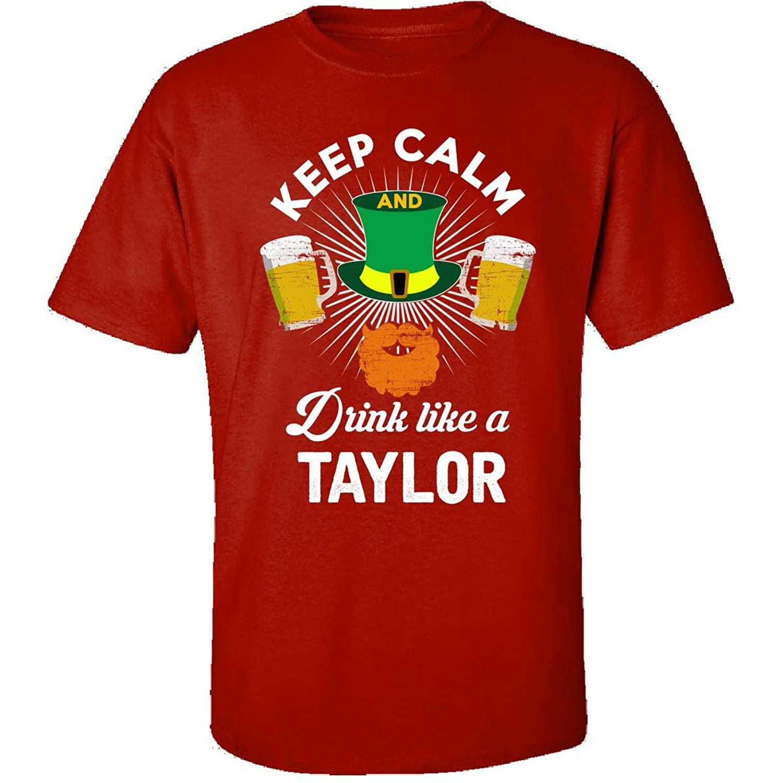 St Patricks Day Keep Calm Drink Like A Taylor Irish - Adult Shirt