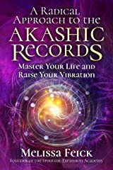 A Radical Approach to the Akashic Records: Master Your Life and Raise Your Vibration Kindle Edition