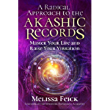A Radical Approach to the Akashic Records: Master Your Life and Raise Your Vibration