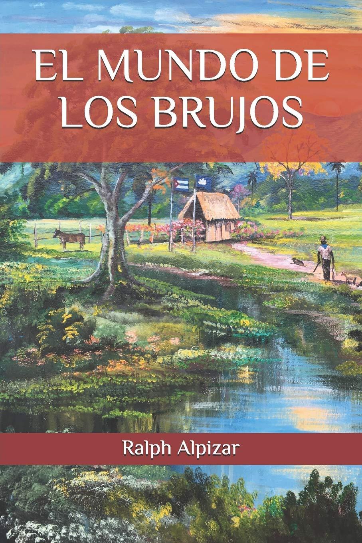El Mundo de los Brujos: Amazon.es: Ralph Alpizar: Libros