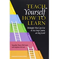 Teach Yourself How to Learn: Strategies You Can Use to Ace Any Course at Any Level