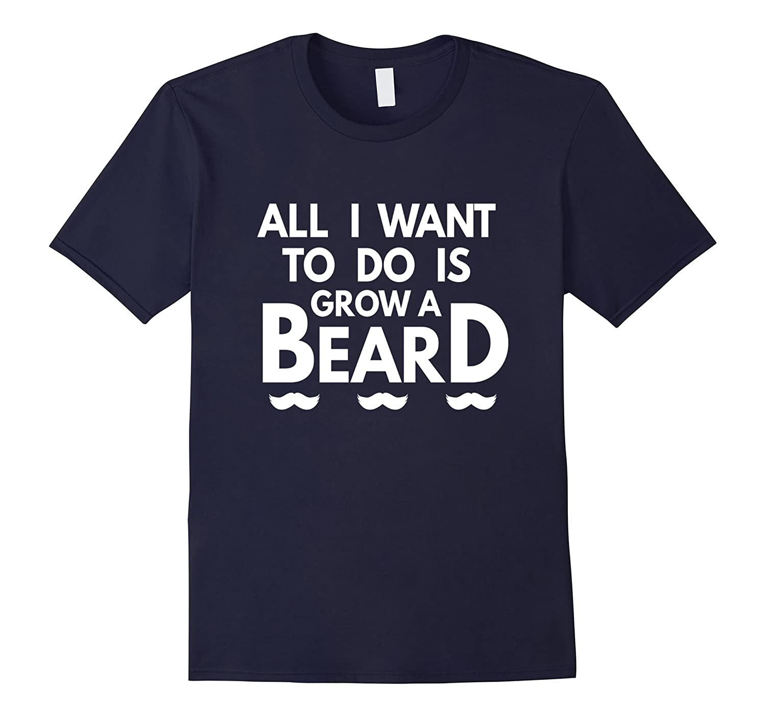 All I Want To Do Is Grow A Beard T-shirt-BN