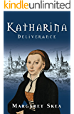 Katharina: Deliverance: An inspirational coming of age fictional biography of the woman at the heart of the Reformation.