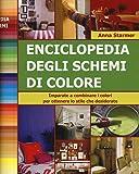 Enciclopedia degli schemi di colore. Imparare a combinare i colori per ottenere lo stile che desiderate. Ediz. a spirale