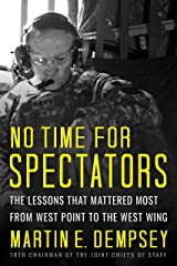 No Time For Spectators: The Lessons That Mattered Most From West Point To The West Wing Kindle Edition