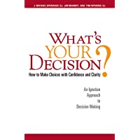 What's Your Decision?: How to Make Choices With Confidence and Clarity: An Ignatian Approach to Decision Making