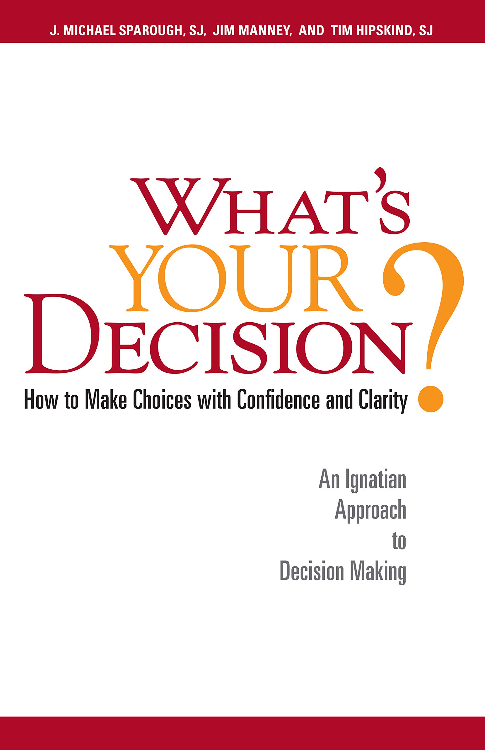 What's Your Decision?: How to Make Choices with