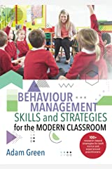 Behaviour Management Skills and Strategies for the Modern Classroom: 100+ research-based strategies for both novice and experienced practitioners Paperback