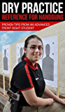 Dry Practice Reference for Handguns: Proven Tips from an Advanced Front Sight Student